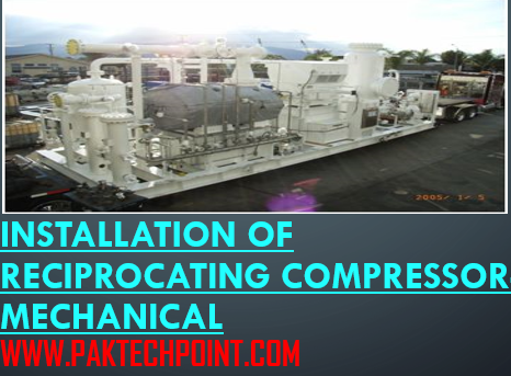 INSTALLATION OF RECIPROCATING COMPRESSOR- MECHANICAL - PAKTECHPOINT